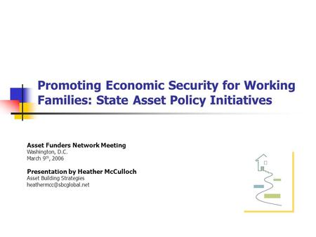 Promoting Economic Security for Working Families: State Asset Policy Initiatives Asset Funders Network Meeting Washington, D.C. March 9 th, 2006 Presentation.