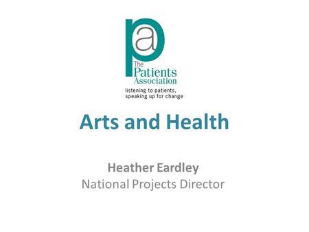 Arts and Health Heather Eardley National Projects Director.