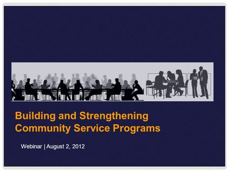Building and Strengthening Community Service Programs Webinar | August 2, 2012.