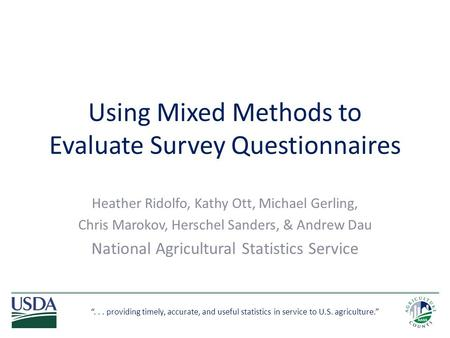"""... providing timely, accurate, and useful statistics in service to U.S. agriculture."" Using Mixed Methods to Evaluate Survey Questionnaires Heather Ridolfo,"