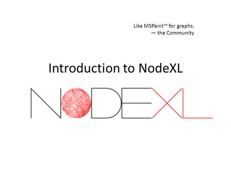 Introduction to NodeXL Like MSPaint™ for graphs. — the Community.