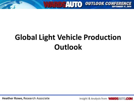 Heather Rowe, Research Associate Insight & Analysis from Global Light Vehicle Production Outlook.