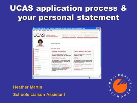 UCAS application process & your personal statement Heather Martin Schools Liaison Assistant.