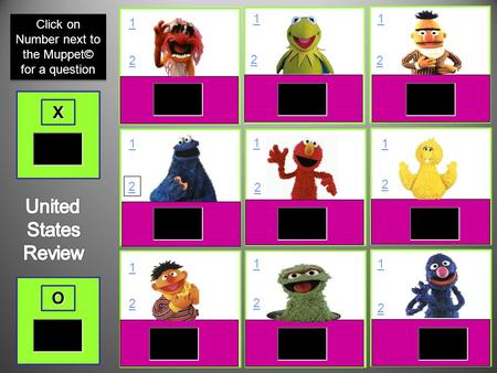 O X 1 2 1 2 1 2 1 2 1 2 1 2 1 2 1 2 1 2 Click on Number next to the Muppet© for a question.