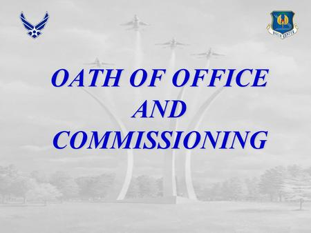 OATH OF OFFICE AND COMMISSIONING. OVERVIEW Oath of Office Oath of Office Meaning of Commission Meaning of Commission Service Sacrifice Responsibility.