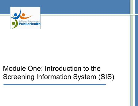 Module One: Introduction to the Screening Information System (SIS)