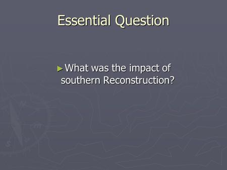 Essential Question ► What was the impact of southern Reconstruction?