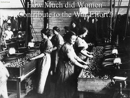 How Much did Women Contribute to the War Effort?.