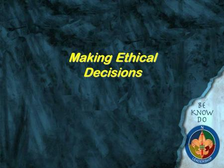 Making Ethical Decisions Objectives Give the definition of Ethics and discuss the the importance of ethical decision making Describe three kinds of decision.