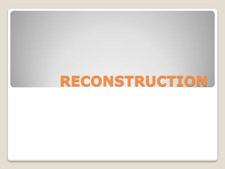 RECONSTRUCTION.