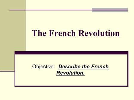 Objective: Describe the French Revolution.
