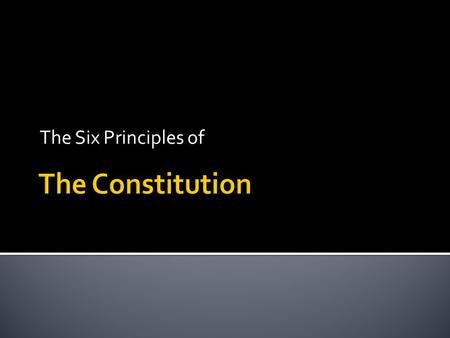 The Six Principles of The Constitution.