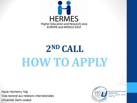 2 ND CALL HOW TO APPLY Nayla Hocheimy Hajj Vice-rectorat aux relations internationales Université Saint-Joseph.
