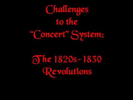 "Challenges to the ""Concert"" System: The 1820s-1830 Revolutions."