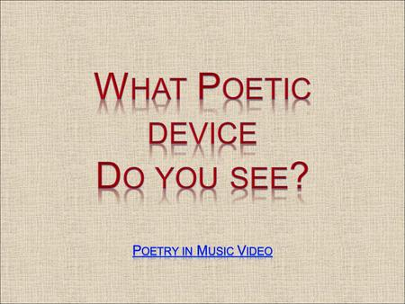 What Poetic device Do you see? Poetry in Music Video.