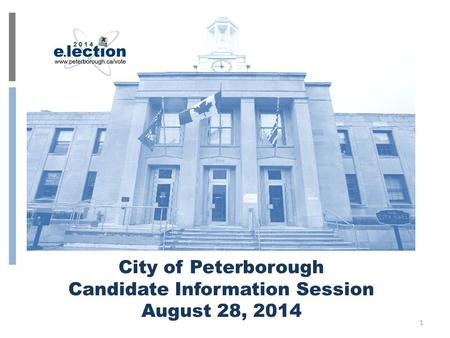 City of Peterborough Candidate Information Session August 28, 2014 1.