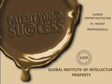 GLOBAL INSTITUTE OF INTELLECTUAL PROPERTY CAREER OPPORTUNITIES FOR IP / PATENT PROFESSIONALS.