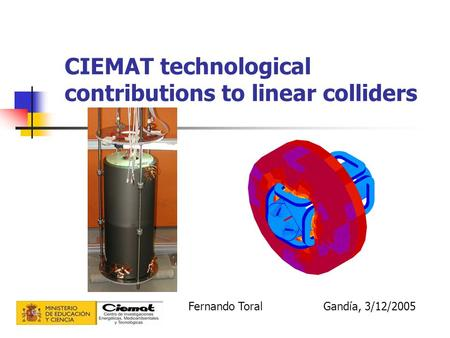 CIEMAT technological contributions to linear colliders Fernando ToralGandía, 3/12/2005.