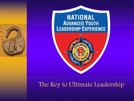 The Key to Ultimate Leadership. The Key to Ultimate Leadership… From TLT to NYLT to NAYLE Strong leaders are made, not born— Make the most of yourself.