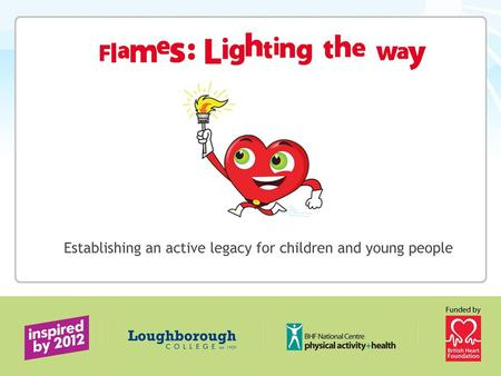What is Flames? A physical activity and health programme that inspires, motivates and enthuses children to be active.