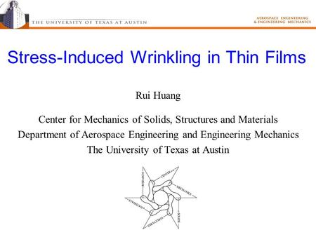 Stress-Induced Wrinkling in Thin Films Rui Huang Center for Mechanics of Solids, Structures and Materials Department of Aerospace Engineering and Engineering.