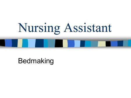 Nursing Assistant Bedmaking.