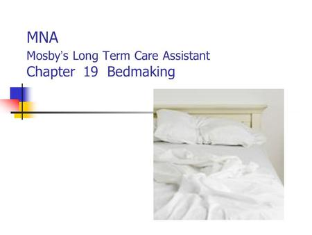 MNA Mosby's Long Term Care Assistant Chapter 19 Bedmaking