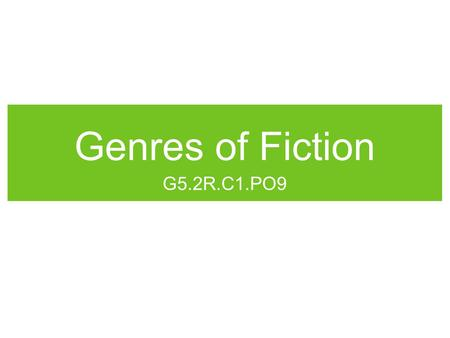 Genres of Fiction G5.2R.C1.PO9.