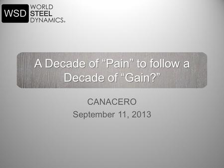 "A Decade of ""Pain"" to follow a Decade of ""Gain?"" CANACERO September 11, 2013."