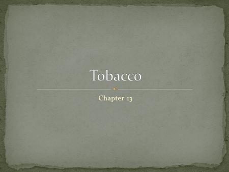 Chapter 13. What is a risk of tobacco use? Recognize various forms of tobacco Identify some of the harmful substances Describe the negative effects tobacco.