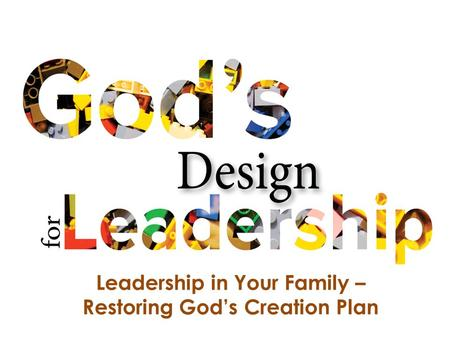 Leadership in Your Family – Restoring God's Creation Plan.