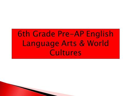 6th Grade Pre-AP English Language Arts & World Cultures.