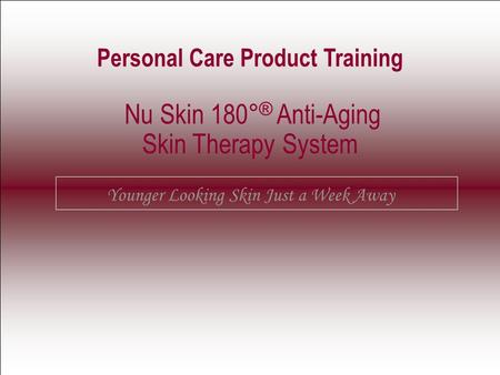 EXIT Personal Care Product Training Nu Skin 180 ° ® Anti-Aging Skin Therapy System Younger Looking Skin Just a Week Away.