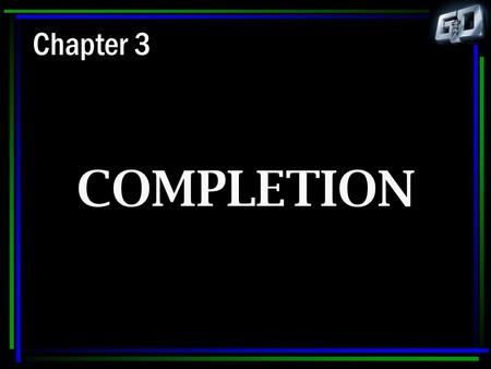 Chapter 3 COMPLETION.