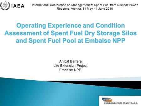 International Conference on Management of Spent Fuel from Nuclear Power Reactors, Vienna, 31 May - 4 June 2010 Anibal Barrera Life Extension Project Embalse.