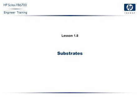 Engineer Training Substrates Lesson 1.8. Engineer Training Substrates Confidential 2 Context  What are the printing substrates?  Materials frequently.
