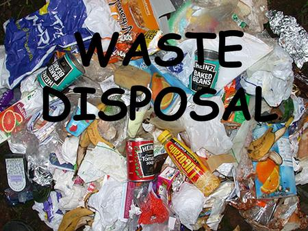 WASTE DISPOSAL Types of Waste Inert wastes - no chemical or biological hazards Special (hazardous) wastes e.g. –ignitable, corrosive, reactive –Carcinogenic.