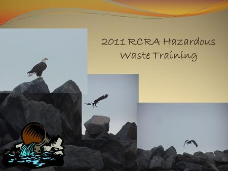 RCRA HAZARDOUS WASTE ANNUAL 2011 RCRA Hazardous Waste Training.