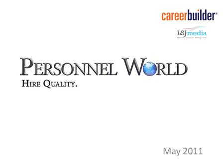 May 2011. Personnel World Objectives: Business Branding – New owner wants to reach potential customers with high skill- level positions to fill Continue.