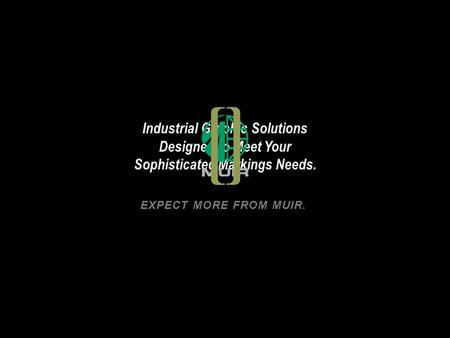 Industrial Graphic Solutions Designed to Meet Your Sophisticated Markings Needs. EXPECT MORE FROM MUIR..