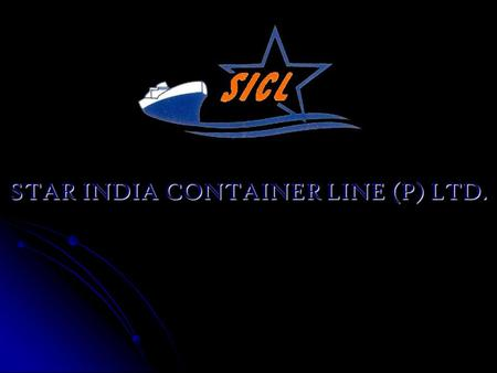 STAR INDIA CONTAINER LINE (P) LTD.. Star India Container Line (P) Ltd.2 ABOUT SICL Incorporated in year 2004 Status of Private Ltd. received on 4 th Sept'
