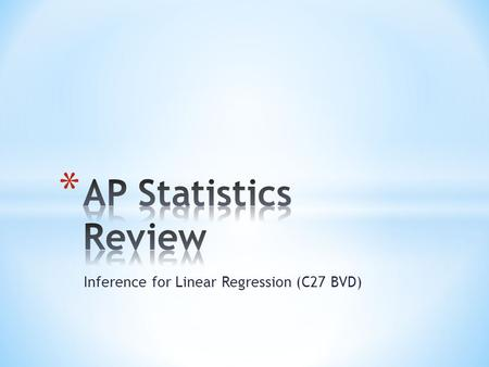 Inference for Linear Regression (C27 BVD). * If we believe two variables may have a linear relationship, we may find a linear regression line to model.