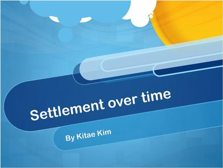Settlement over time By Kitae Kim.