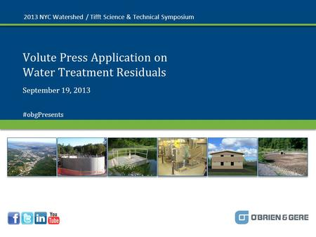 © 2013 O'Brien & Gere Volute Press Application on Water Treatment Residuals 2013 NYC Watershed / Tifft Science & Technical Symposium September 19, 2013.
