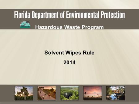 Hazardous Waste Program Solvent Wipes Rule 2014. 1980s – EPA received petitions from industry who stated that the hazardous waste regulations were too.