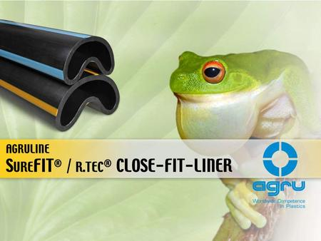 S URE FIT ® / R.TEC ® CLOSE-FIT-LINER AGRULINE. CONTENTS  Introduction – current situation  Production  Installation  Advantages  Quality assurance.