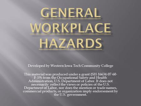 Developed by Western Iowa Tech Community College This material was produced under a grant (SH-16634-07-60- F-19) from the Occupational Safety and Health.