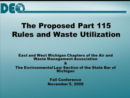 The Proposed Part 115 Rules and Waste Utilization East and West Michigan Chapters of the Air and Waste Management Association & The Environmental Law Section.