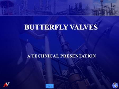 Home BUTTERFLY VALVES A TECHNICAL PRESENTATION. Home Concentric Design Integrally Molded Double Offset Soft Seated Triple Offset Metal / PTFE Seated Advance.