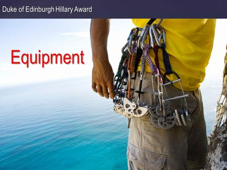 { Equipment Duke of Edinburgh Hillary Award.  What do you want from the tramp?  Long-term goals?  Safe or High risk?  Experience?  Skills? Goals.